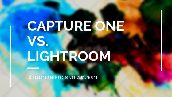 12 Reasons You Need to Use Capture One Rather than Lightroom